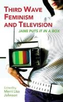 Merri Lisa Johnson - Third Wave Feminism and Television: Jane Puts It in a Box (Reading Contemporary Television) - 9781845112462 - V9781845112462