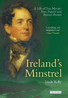 Kelly, Linda - Ireland's Minstrel: A Life of Tom Moore, Poet, Patriot and Byron's Friend - 9781845112523 - 1845112520