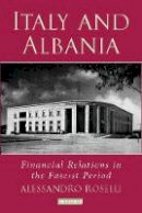 Roselli, Alessandro - Italy and Albania: Financial Relations in the Fascist Period (Library of International Relations) - 9781845112547 - V9781845112547