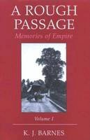 Barnes, K. J. - A Rough Passage, Volume I: Memories of Empire - 9781845112639 - V9781845112639