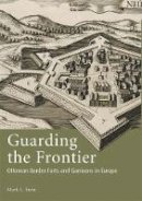 Stein, Mark L. - Guarding the Frontier: Ottoman Border Forts and Garrisons in Europe (Library of Ottoman Studies) - 9781845113018 - V9781845113018