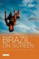 Nagib, Lúcia - Brazil on Screen: Cinema Novo, New Cinema, Utopia (Tauris World Cinema) - 9781845113285 - V9781845113285