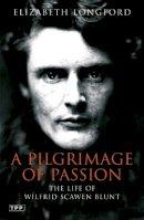 Longford, Elizabeth - A Pilgrimage of Passion: The Life of Wilfrid Scawen Blunt (Tauris Parke Paperbacks) - 9781845113445 - V9781845113445