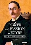 Hunter, Archie - Power and Passion in Egypt: A Life of Sir Eldon Gorst, 1861-1911 (International Library of Colonial History) - 9781845113643 - V9781845113643