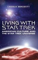 Geraghty, Lincoln - Living with Star Trek: American Culture and the Star Trek Universe - 9781845114213 - V9781845114213
