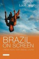 Nagib, Lúcia - Brazil on Screen: Cinema Novo, New Cinema, Utopia (Tauris World Cinema) - 9781845114480 - V9781845114480
