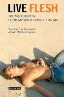 Fouz-Hernández, Santiago, Martinez-Expósito, Alfredo - Live Flesh: The Male Body in Contemporary Spanish Cinema - 9781845114497 - V9781845114497