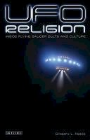 Reece, Gregory L. - UFO Religion: Inside Flying Saucer Cults and Culture - 9781845114510 - V9781845114510