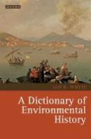Whyte, Ian D. - A Dictionary of Environmental History (Environmental History and Global Change) - 9781845114626 - V9781845114626