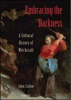 Callow, John - Embracing the Darkness: A Cultural History of Witchcraft - 9781845114695 - V9781845114695