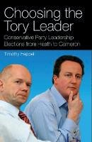 Heppell, Timothy - Choosing the Tory Leader: Conservative Party Leadership Elections from Heath to Cameron (International Library of Political Studies) - 9781845114862 - V9781845114862