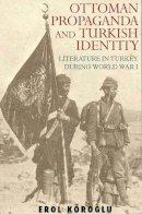 Köroglu, Erol - Ottoman Propaganda and Turkish Identity: Literature in Turkey During World War I (Library of Ottoman Studies) - 9781845114909 - V9781845114909