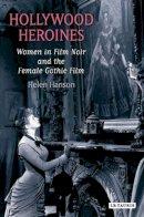 Hanson, Helen - Hollywood Heroines: Women in Film Noir and the Female Gothic Film - 9781845115623 - V9781845115623