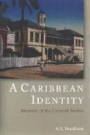 Frankson, A. S. - A Caribbean Identity: Memoirs of the Colonial Service - 9781845115913 - V9781845115913