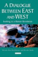 Diez-Hochleitner, Ricardo, Ikeda, Daisaku - A Dialogue Between East and West: Looking to a Human Revolution (Echoes and Reflections: The Selected Works of Daisaku Ikeda) - 9781845116002 - V9781845116002