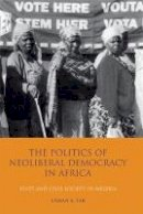 Tar, Usman A. - The Politics of Neoliberal Democracy in Africa: State and Civil Society in Nigeria (International Library of African Studies) - 9781845116569 - V9781845116569
