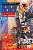 Al-Ghadeer, Moneera - Desert Voices: Bedouin Women's Poetry in Saudi Arabia (Library of Modern Middle East Studies) - 9781845116668 - V9781845116668