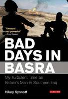 Synnott, Hilary - Bad Days in Basra: My Turbulent Time as Britain's Man in Southern Iraq - 9781845117061 - V9781845117061