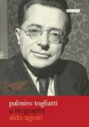 Agosti, Aldo - Palmiro Togliatti: A Biography (Communist Lives) - 9781845117269 - V9781845117269