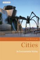 Douglas, Ian - Cities: An Environmental History (Environmental History and Global Change) - 9781845117955 - V9781845117955
