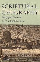 Aiken, Edwin J. - Scriptural Geography: Portraying the Holy Land (Tauris Historical Geography) - 9781845118181 - V9781845118181