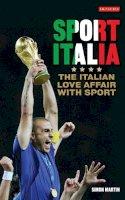 Martin, Simon - Sport Italia: The Italian Love Affair with Sport - 9781845118204 - V9781845118204