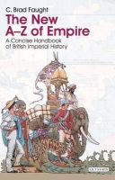 Faught, C. Brad - The New A-Z of Empire: A Concise Handbook of British Imperial History - 9781845118716 - V9781845118716