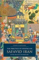 Mitchell, Colin P. - The Practice of Politics in Safavid Iran: Power, Religion and Rhetoric (Persian Studies) - 9781845118907 - V9781845118907