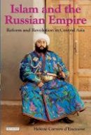Helene Carrere d'Encausse - Islam and the Russian Empire: Reform and Revolution in Central Asia - 9781845118945 - V9781845118945