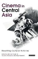 - Cinema in Central Asia: Rewriting Cultural Histories (KINO: The Russian Cinema Series) - 9781845119010 - V9781845119010