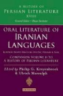 Philip G. Kreyenbroek and Ulrich Marzolph (Eds), Ehsan Yarshater (General editor) - Oral Literature of Iranian Languages: Kurdish, Pashto, Balochi, Ossetic; Persian and Tajik: Companion Volume II: History of Persian Literature A, Vol XVIII - 9781845119188 - V9781845119188