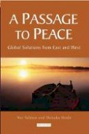 Yalman, Nur, Ikeda, Daisaku - A Passage to Peace: Global Solutions from East and West - 9781845119225 - V9781845119225