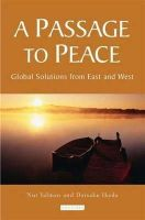 Yalman, Nur, Ikeda, Daisaku - A Passage to Peace: Global Solutions from East and West - 9781845119232 - V9781845119232