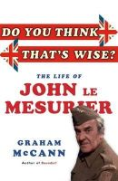 Mccann, Graham - Do You Think That's Wise?: The Life of John Le Mesurier - 9781845137908 - V9781845137908