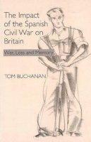 Buchanan, Tom - Impact of the Spanish Civil War on Britain - 9781845191276 - V9781845191276