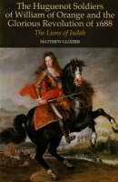 Glozier, Matthew - The Huguenot Soldiers of William of Orange and the Glorious Revolution of 1688 - 9781845191450 - V9781845191450