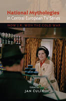 CULIK J - National Mythologies in Central European TV Series: How J. R. Won the Cold War - 9781845195960 - V9781845195960