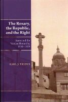 Trybus, Karl J. - The Rosary, the Republic, and the Right: Spain and the Vatican Hierarchy, 1931–1939 - 9781845196141 - V9781845196141