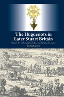 Gwynn, Robin - 2: The Huguenots in Later Stuart Britain: Volume II – Settlement, Churches, and the Role of London - 9781845196196 - V9781845196196