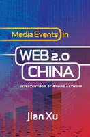 Xu, Dr Jian, PhD - Media Events in Web 2.0 China - 9781845196356 - V9781845196356