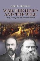 Bownas, Jane L. - War, the Hero and the Will: Hardy, Tolstoy and the Napoleonic Wars - 9781845196707 - V9781845196707