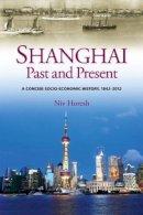 Horesh, Niv - Shanghai, Past & Present: A Concise Socio-Economic History, 1842-2012 - 9781845196998 - V9781845196998