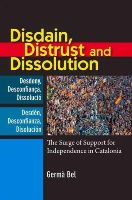 Bel, Germa - Disdain, Distrust & Dissolution: The Surge of Support for Independence in Catalonia - 9781845197049 - V9781845197049