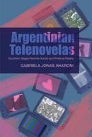 Aharoni, Gabriella Jonas - Argentinian Telenovelas: Southern Sagas Rewrite Social and Political Reality - 9781845197117 - V9781845197117