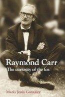 Gonzales, Maria Jesus - Raymond Carr: The Curiosity of the Fox - 9781845197322 - V9781845197322