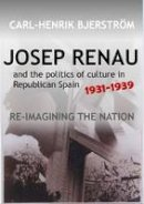 Bjerström, Carl-Henrik - Josep Renau and the Politics of Culture in Republican Spain, 1931–1939: Re-imagining the Nation (The Canada Blanch/Sussex Academic Studie) - 9781845197391 - V9781845197391