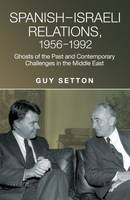 Setton, Guy - Spanish–Israeli Relations, 1956–1992: Ghosts of the Past and Contemporary Challenges in the Middle East (Studies in Spanish History) - 9781845197568 - V9781845197568