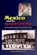 Revah, Mario O Ojeda - Mexico and the Spanish Civil War: Political Repercussions for the Republican Cause (Sussex Studies in Spanish History) - 9781845197728 - V9781845197728