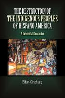 Eitan Ginzberg - Destruction of the Indigenous Peoples of Hispano America: A Genocidal Encounter - 9781845198138 - V9781845198138