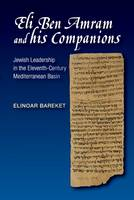 Baraket, Elinoar - Eli Ben Amram and his Companions: Jewish Leadership in the Eleventh-Century Mediterranean Basin - 9781845198336 - V9781845198336